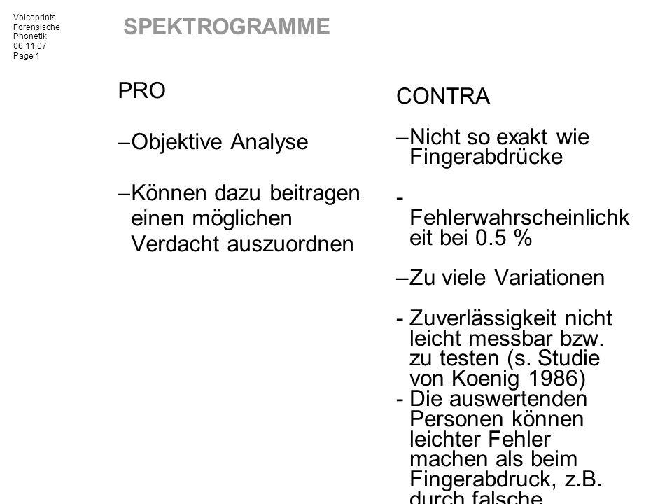 SPEKTROGRAMME CONTRA. – Nicht so exakt wie Fingerabdrücke. - Fehlerwahrscheinlichkeit bei 0.5 % – Zu viele Variationen.