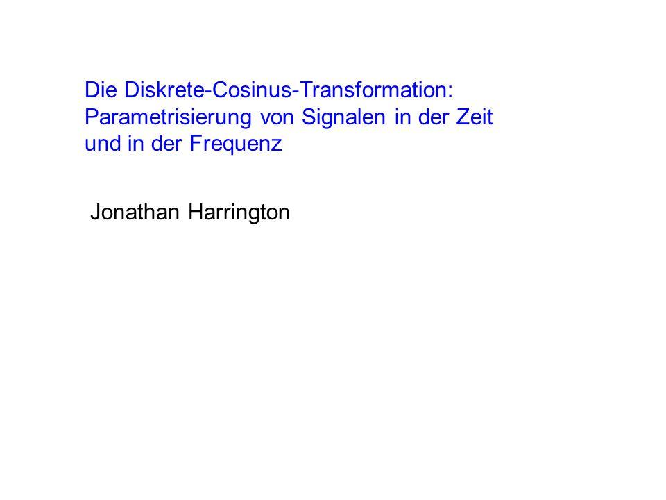 Die Diskrete-Cosinus-Transformation: Parametrisierung von Signalen in der Zeit und in der Frequenz