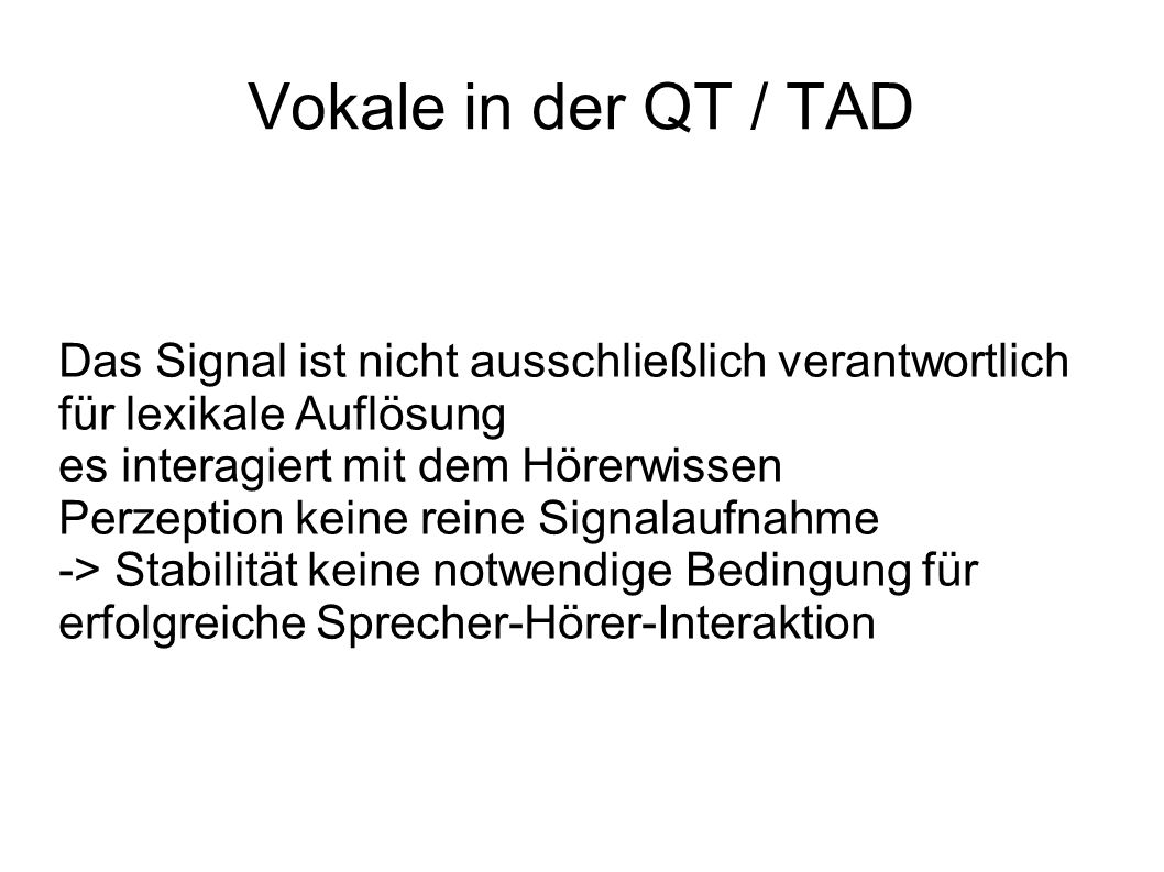 Vokale in der QT / TAD Das Signal ist nicht ausschließlich verantwortlich für lexikale Auflösung. es interagiert mit dem Hörerwissen.