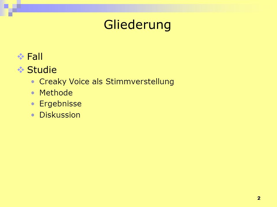 Gliederung Fall Studie Creaky Voice als Stimmverstellung Methode