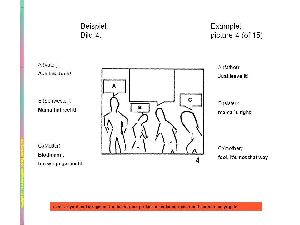 Beispiel: Bild 4: Example: picture 4 (of 15) A:(Vater): Ach laß doch!