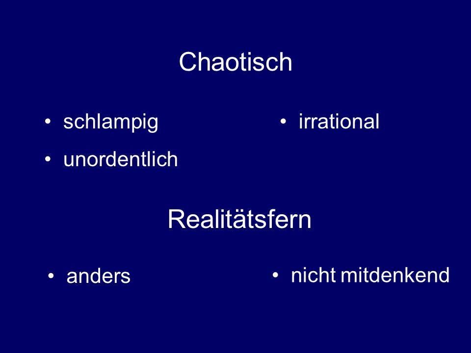 Chaotisch Realitätsfern schlampig unordentlich irrational anders