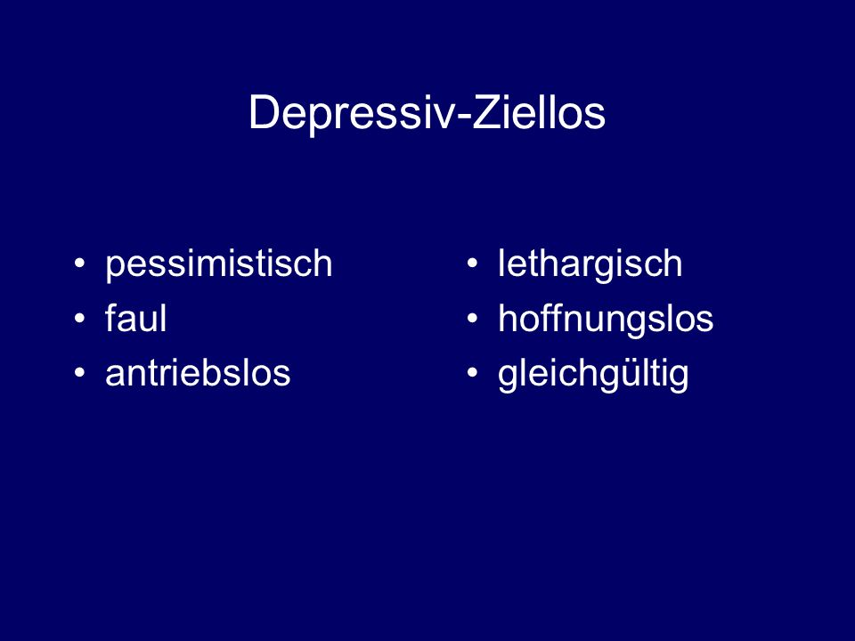 Depressiv-Ziellos pessimistisch faul antriebslos lethargisch
