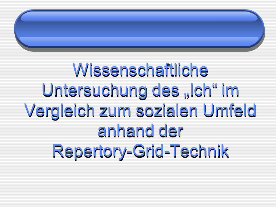 """Wissenschaftliche Untersuchung des """"Ich im Vergleich zum sozialen Umfeld anhand der Repertory-Grid-Technik"""