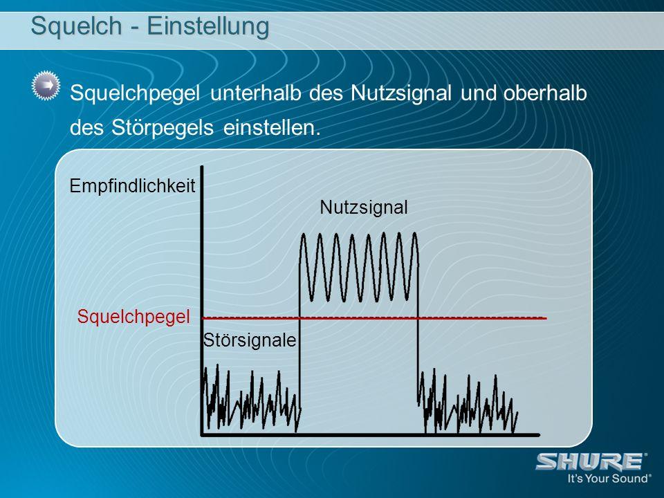 Squelch - Einstellung Squelchpegel unterhalb des Nutzsignal und oberhalb des Störpegels einstellen.