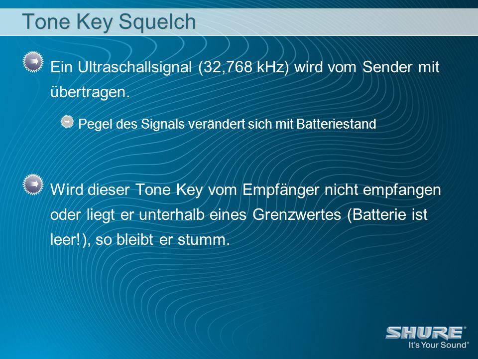 Tone Key Squelch Ein Ultraschallsignal (32,768 kHz) wird vom Sender mit übertragen. Pegel des Signals verändert sich mit Batteriestand.