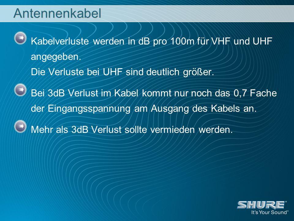 Antennenkabel Kabelverluste werden in dB pro 100m für VHF und UHF angegeben. Die Verluste bei UHF sind deutlich größer.