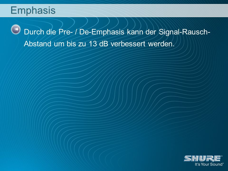Emphasis Durch die Pre- / De-Emphasis kann der Signal-Rausch-Abstand um bis zu 13 dB verbessert werden.