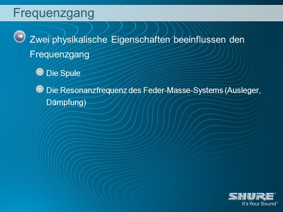 Frequenzgang Zwei physikalische Eigenschaften beeinflussen den Frequenzgang. Die Spule.