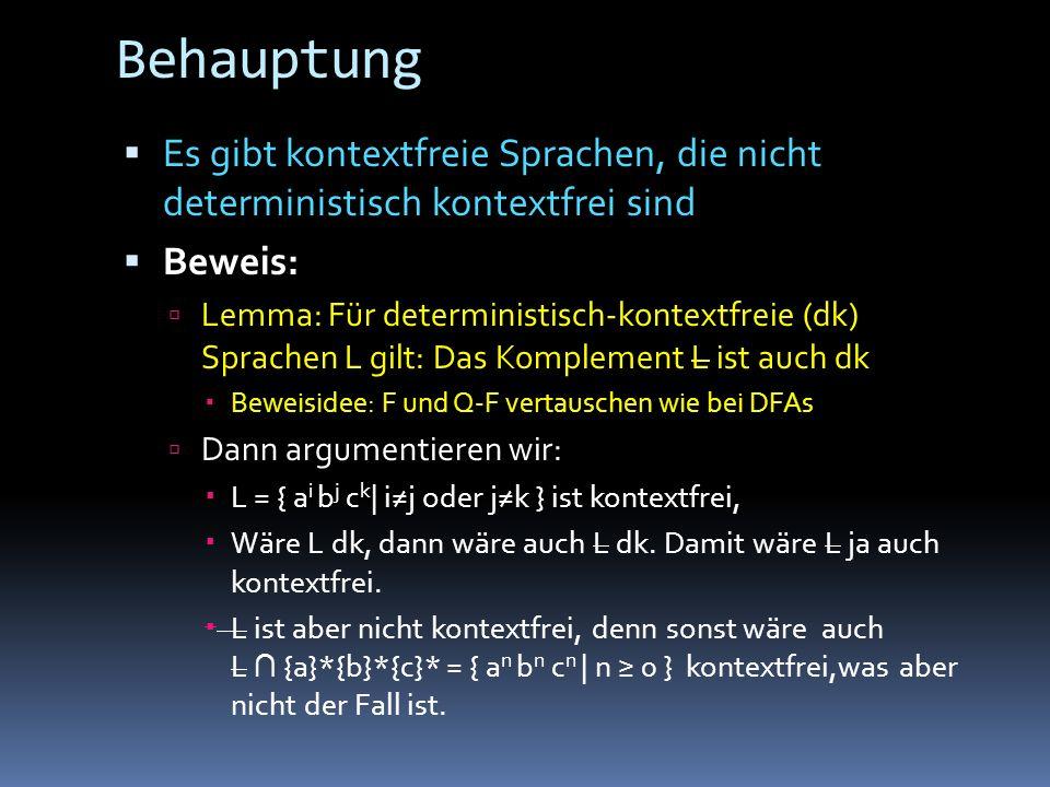 Behauptung Es gibt kontextfreie Sprachen, die nicht deterministisch kontextfrei sind. Beweis: