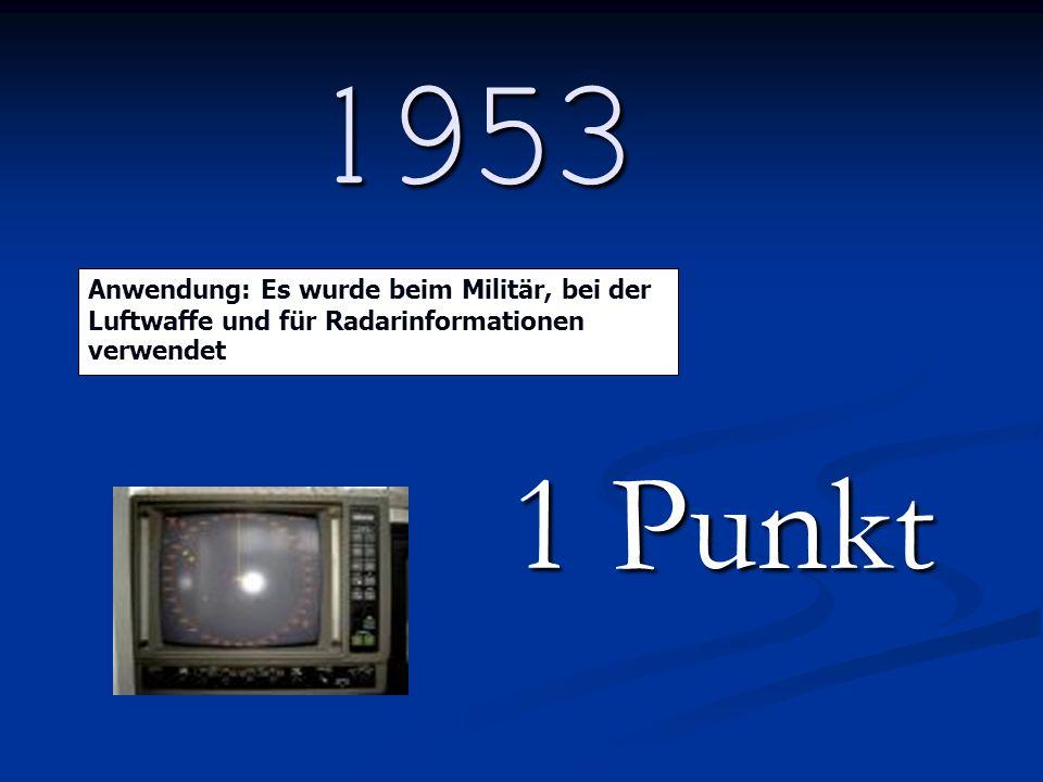 1953 Anwendung: Es wurde beim Militär, bei der Luftwaffe und für Radarinformationen verwendet.