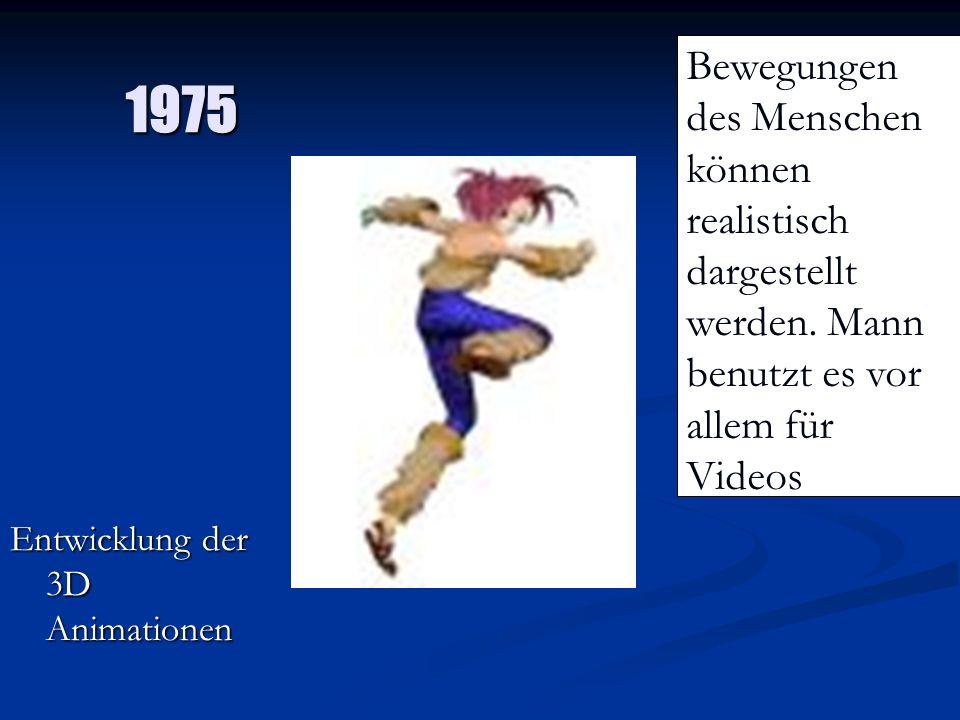 1975 Bewegungen des Menschen können realistisch dargestellt werden. Mann benutzt es vor allem für Videos.