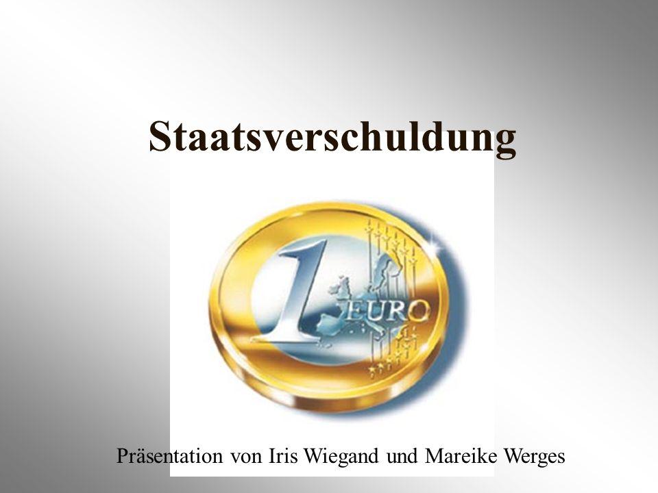 Staatsverschuldung Präsentation von Iris Wiegand und Mareike Werges