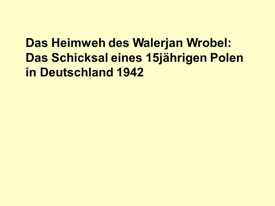 Das Heimweh des Walerjan Wrobel: Das Schicksal eines 15jährigen Polen in Deutschland 1942