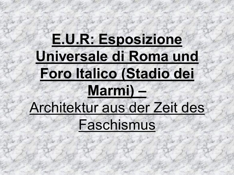 E.U.R: Esposizione Universale di Roma und Foro Italico (Stadio dei Marmi) – Architektur aus der Zeit des Faschismus