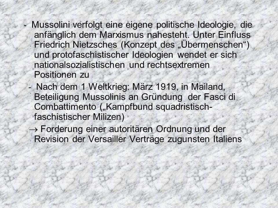 """- Mussolini verfolgt eine eigene politische Ideologie, die anfänglich dem Marxismus nahesteht. Unter Einfluss Friedrich Nietzsches (Konzept des """"Übermenschen ) und protofaschistischer Ideologien wendet er sich nationalsozialistischen und rechtsextremen Positionen zu"""
