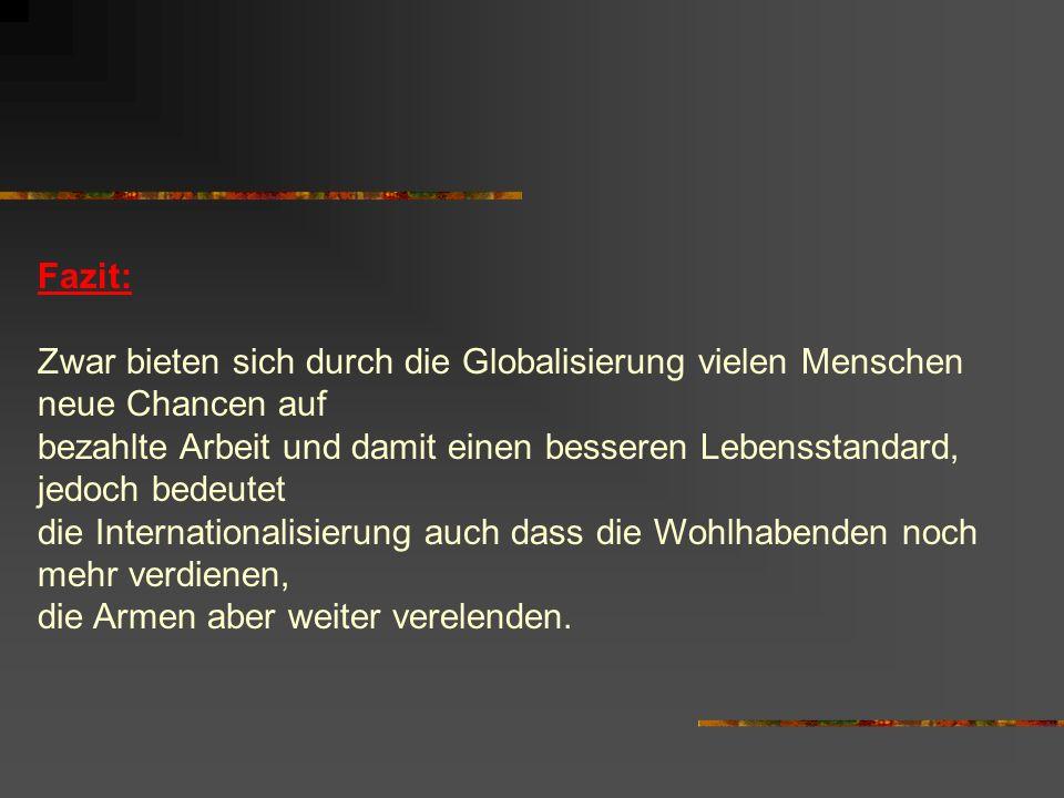 Fazit:Zwar bieten sich durch die Globalisierung vielen Menschen neue Chancen auf.
