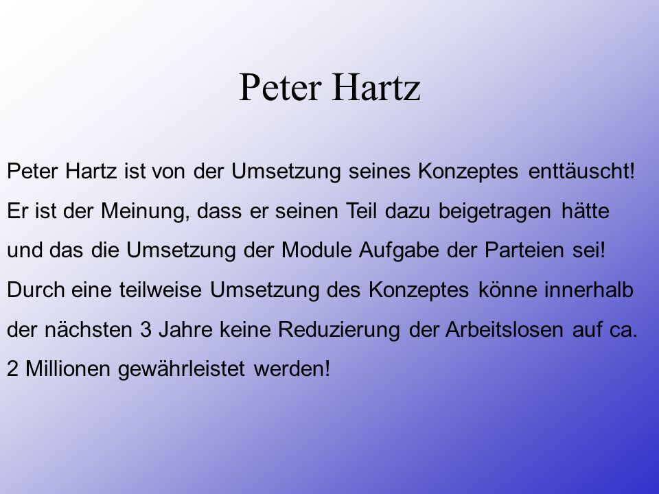 Peter HartzPeter Hartz ist von der Umsetzung seines Konzeptes enttäuscht! Er ist der Meinung, dass er seinen Teil dazu beigetragen hätte.