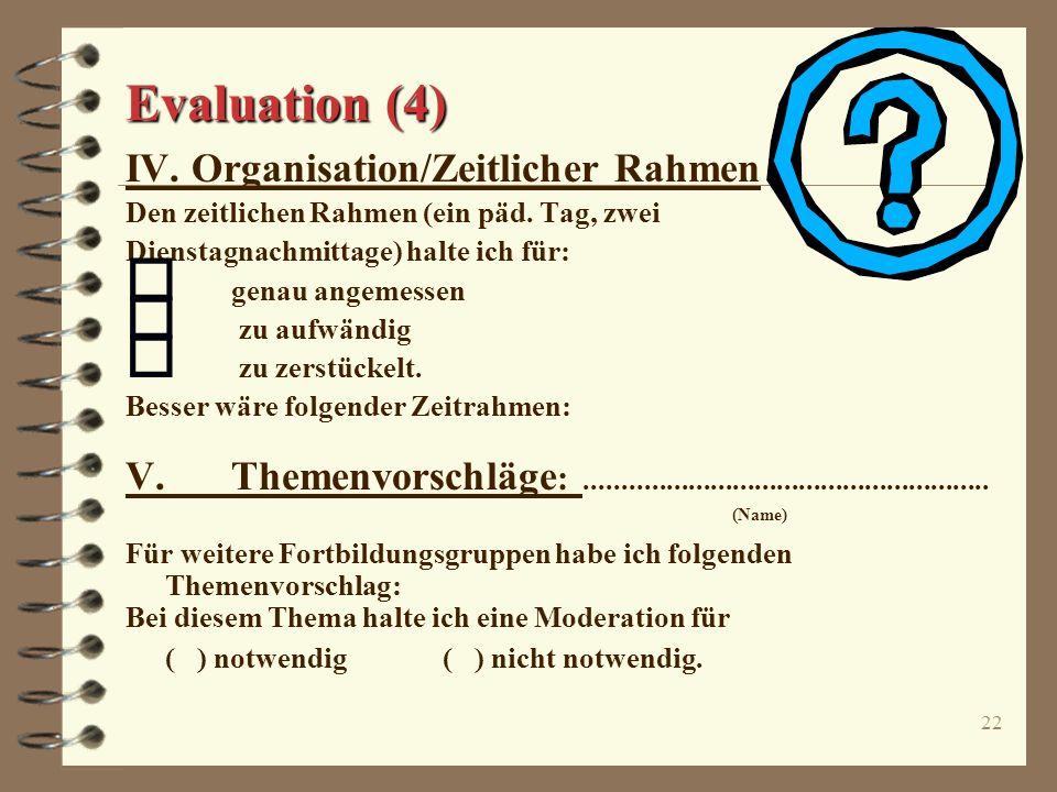 Evaluation (4) IV. Organisation/Zeitlicher Rahmen