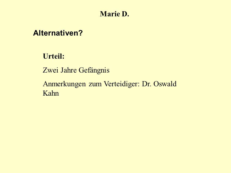 Marie D. Alternativen Urteil: Zwei Jahre Gefängnis Anmerkungen zum Verteidiger: Dr. Oswald Kahn