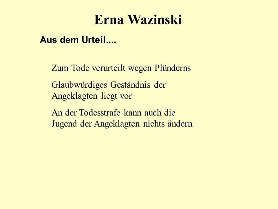 Erna Wazinski Aus dem Urteil.... Zum Tode verurteilt wegen Plünderns