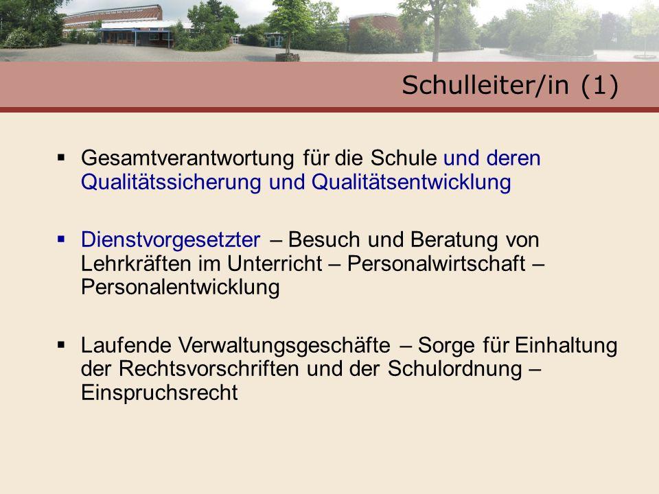 Schulleiter/in (1) Gesamtverantwortung für die Schule und deren Qualitätssicherung und Qualitätsentwicklung.