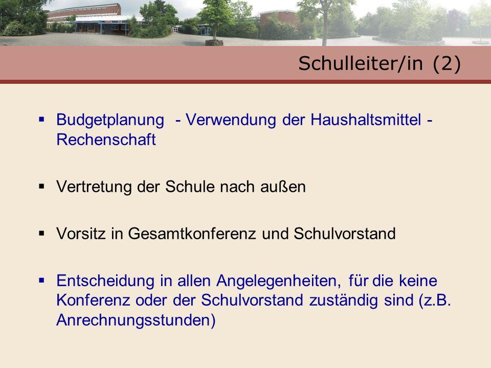 Schulleiter/in (2)Budgetplanung - Verwendung der Haushaltsmittel - Rechenschaft. Vertretung der Schule nach außen.
