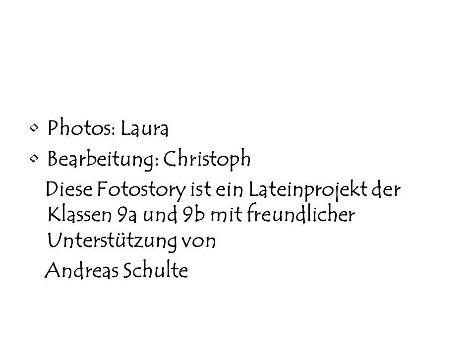 Photos: Laura Bearbeitung: Christoph. Diese Fotostory ist ein Lateinprojekt der Klassen 9a und 9b mit freundlicher Unterstützung von.