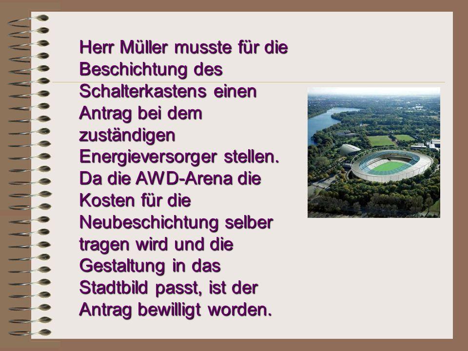 Herr Müller musste für die Beschichtung des Schalterkastens einen Antrag bei dem zuständigen Energieversorger stellen.