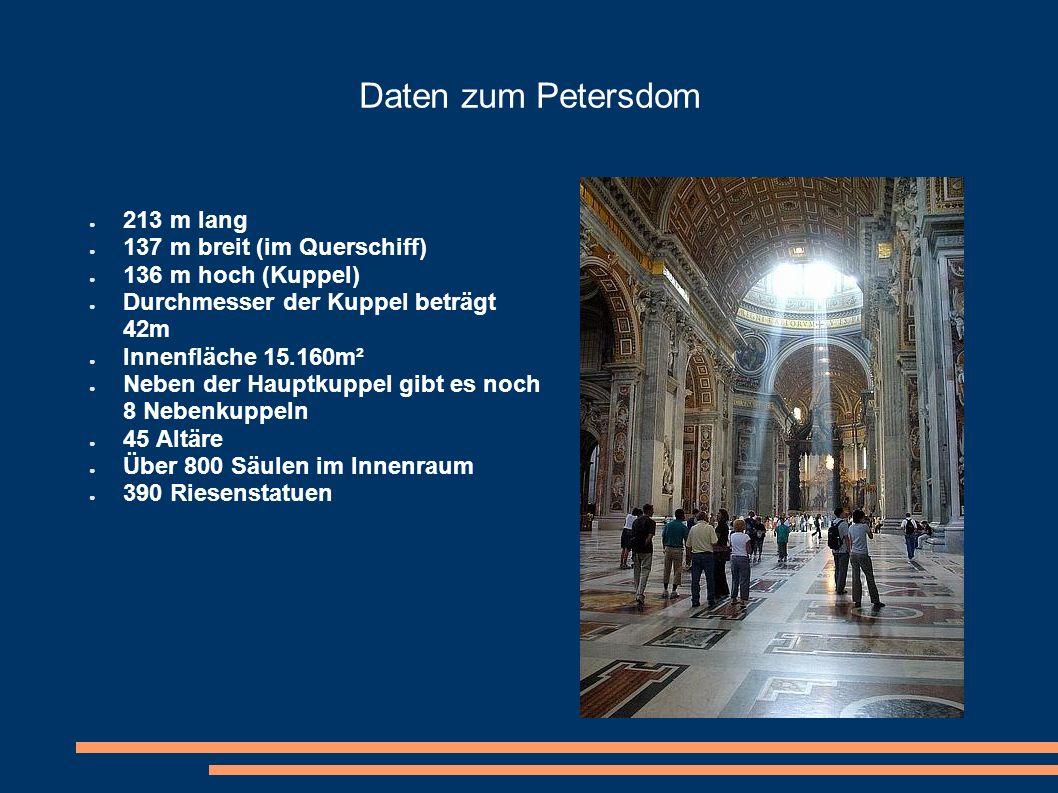 Daten zum Petersdom 213 m lang 137 m breit (im Querschiff)