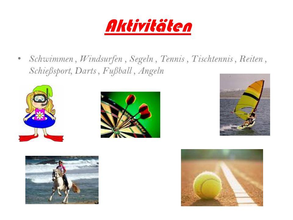 Aktivitäten Schwimmen , Windsurfen , Segeln , Tennis , Tischtennis , Reiten , Schießsport, Darts , Fußball , Angeln.