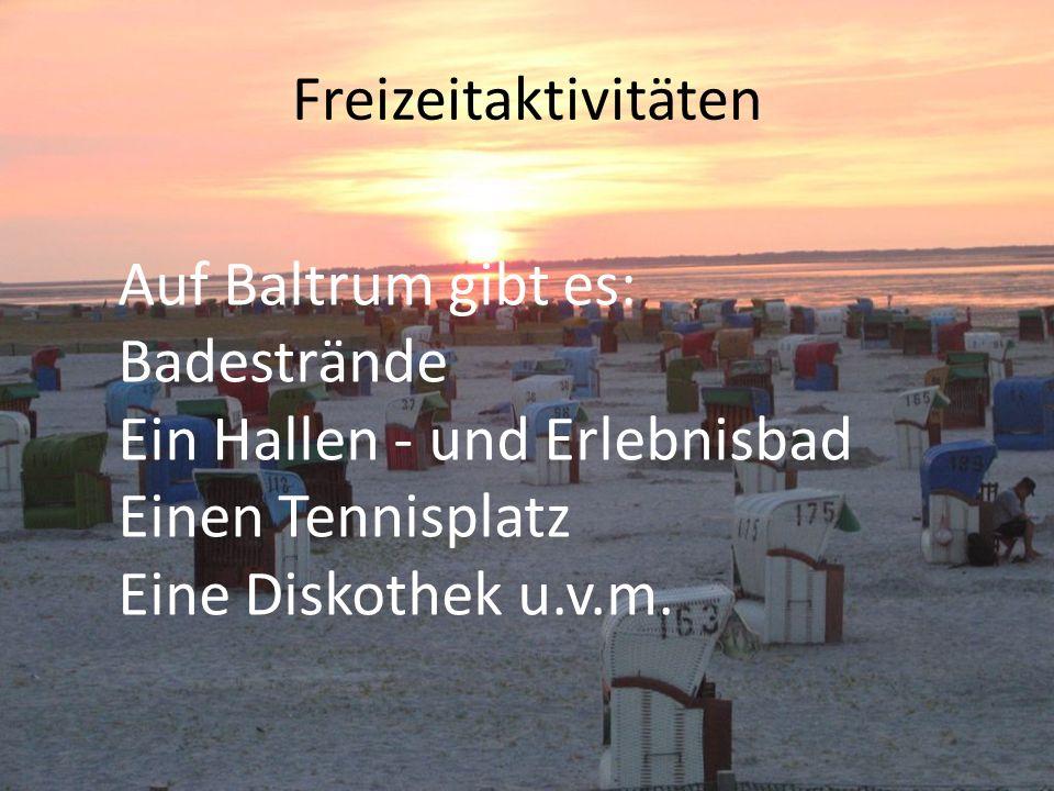 Freizeitaktivitäten Auf Baltrum gibt es: Badestrände. Ein Hallen - und Erlebnisbad. Einen Tennisplatz.
