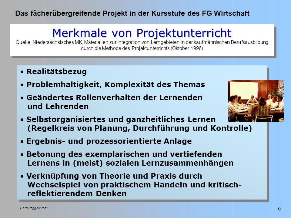 Merkmale von Projektunterricht Quelle: Niedersächsisches MK, Materialien zur Integration von Lerngebieten in der kaufmännischen Berufsausbildung durch die Methode des Projektunterrichts (Oktober 1996)