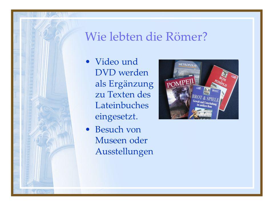 Wie lebten die Römer. Video und DVD werden als Ergänzung zu Texten des Lateinbuches eingesetzt.