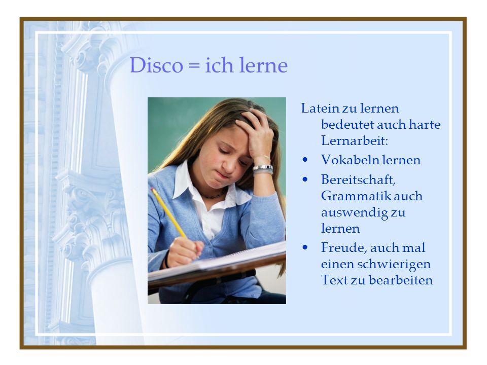 Disco = ich lerne Latein zu lernen bedeutet auch harte Lernarbeit: