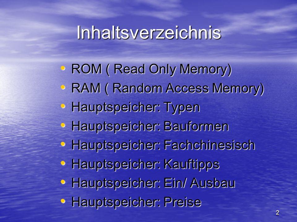 Inhaltsverzeichnis ROM ( Read Only Memory) RAM ( Random Access Memory)
