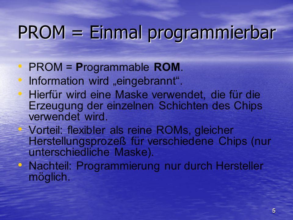 PROM = Einmal programmierbar