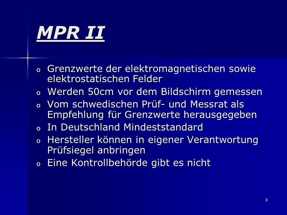 MPR II Grenzwerte der elektromagnetischen sowie elektrostatischen Felder. Werden 50cm vor dem Bildschirm gemessen.