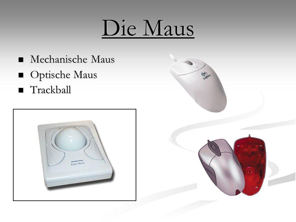 Die Maus Mechanische Maus Optische Maus Trackball
