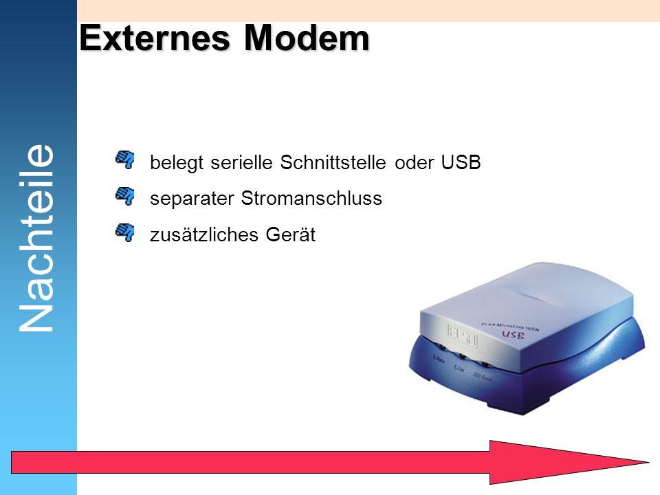 Nachteile Externes Modem belegt serielle Schnittstelle oder USB