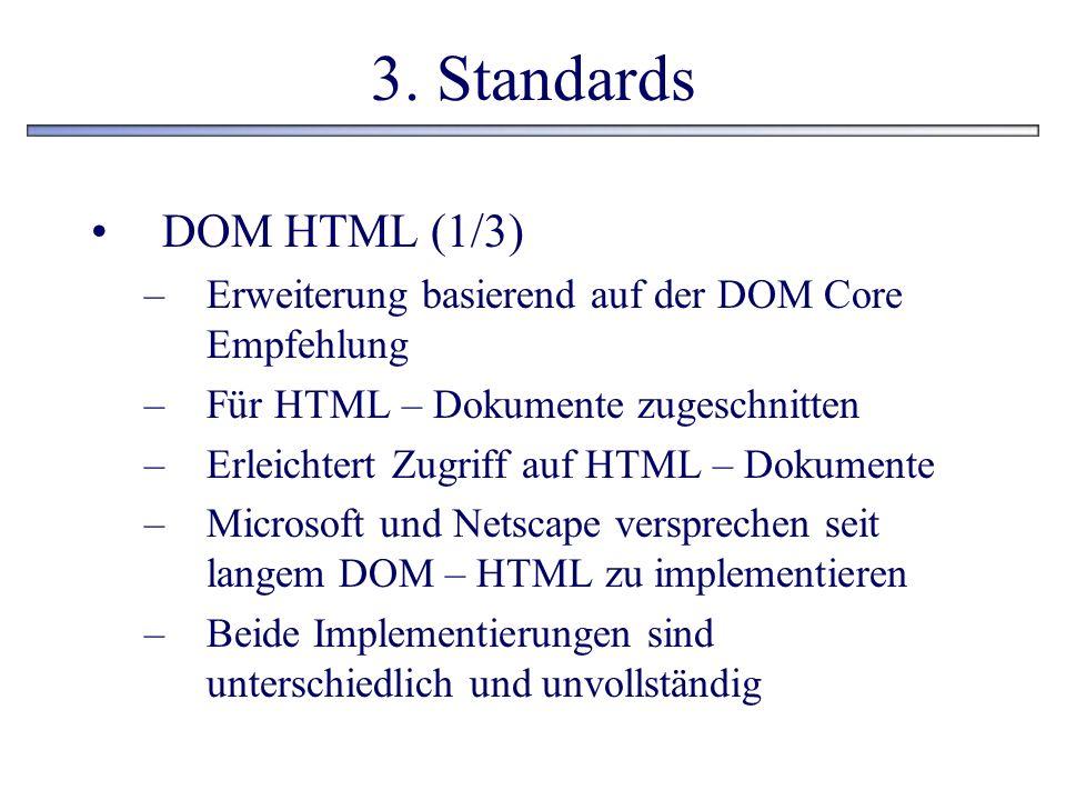 3. Standards DOM HTML (1/3) Erweiterung basierend auf der DOM Core Empfehlung. Für HTML – Dokumente zugeschnitten.