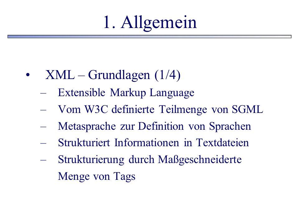 1. Allgemein XML – Grundlagen (1/4) Extensible Markup Language