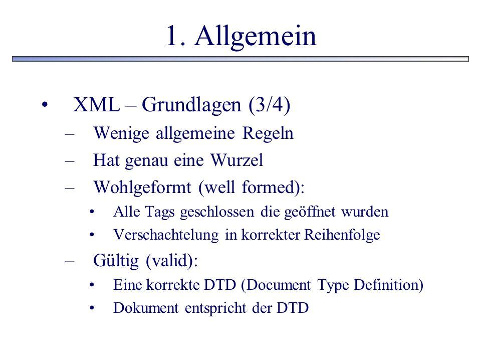 1. Allgemein XML – Grundlagen (3/4) Wenige allgemeine Regeln