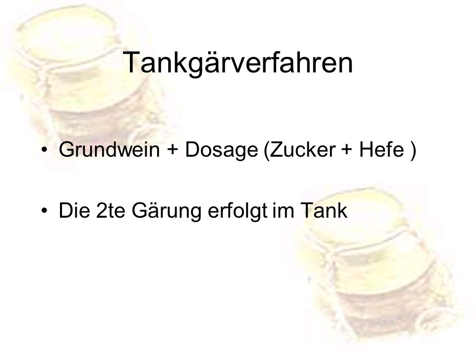 Tankgärverfahren Grundwein + Dosage (Zucker + Hefe )