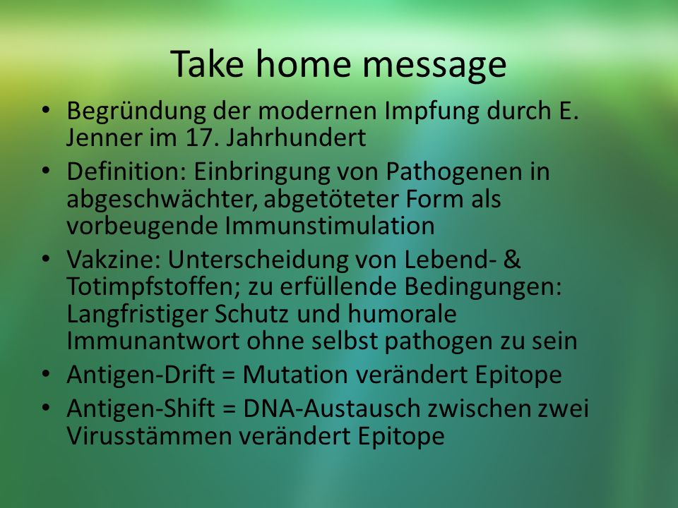 Take home message Begründung der modernen Impfung durch E. Jenner im 17. Jahrhundert.