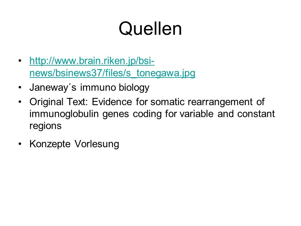 Quellen http://www.brain.riken.jp/bsi-news/bsinews37/files/s_tonegawa.jpg. Janeway´s immuno biology.