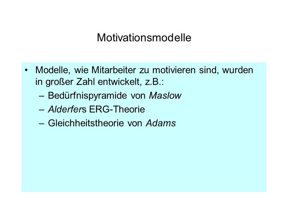 Motivationsmodelle Modelle, wie Mitarbeiter zu motivieren sind, wurden in großer Zahl entwickelt, z.B.: