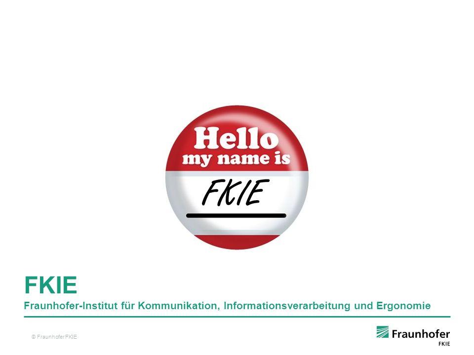 FKIE FKIE Fraunhofer-Institut für Kommunikation, Informationsverarbeitung und Ergonomie. © Fraunhofer FKIE.