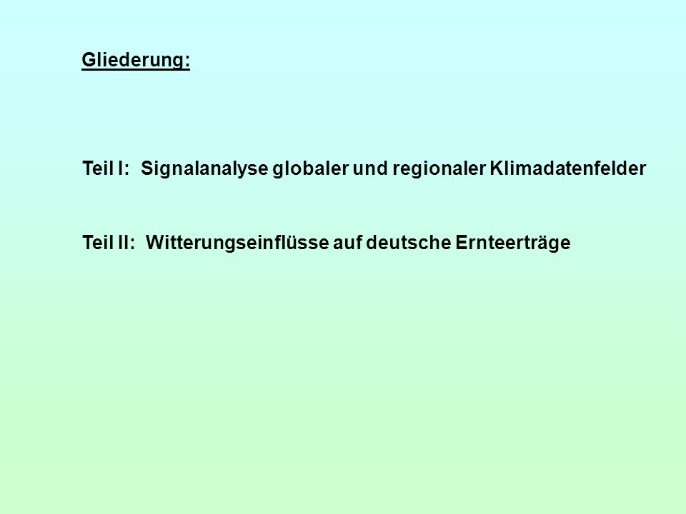 Gliederung:Teil I: Signalanalyse globaler und regionaler Klimadatenfelder.