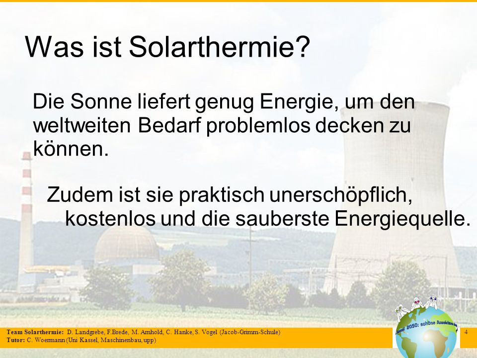 Was ist Solarthermie Die Sonne liefert genug Energie, um den weltweiten Bedarf problemlos decken zu können.